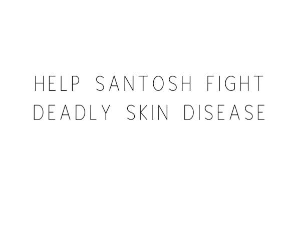 Help Santosh Fight Deadly Skin Disease