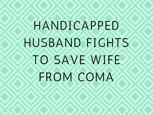 Handicapped Husband Fights To Save Wife From Coma