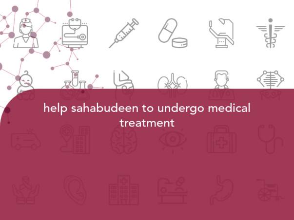 help sahabudeen to undergo medical treatment
