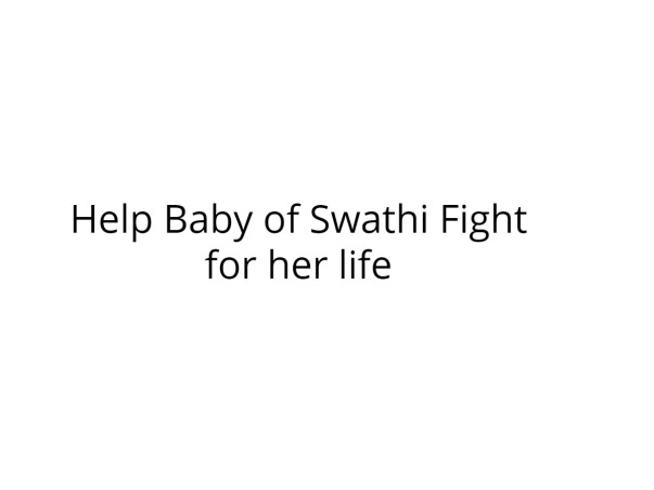 Help Baby of Swathi  Fight for her life