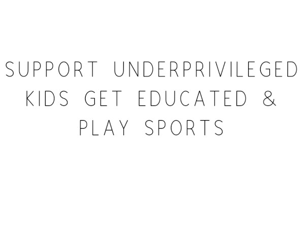 Support Underprivileged Kids Get Educated & Play Sports