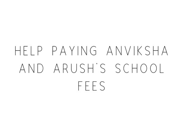 Help Paying Anviksha And Arush's School Fees