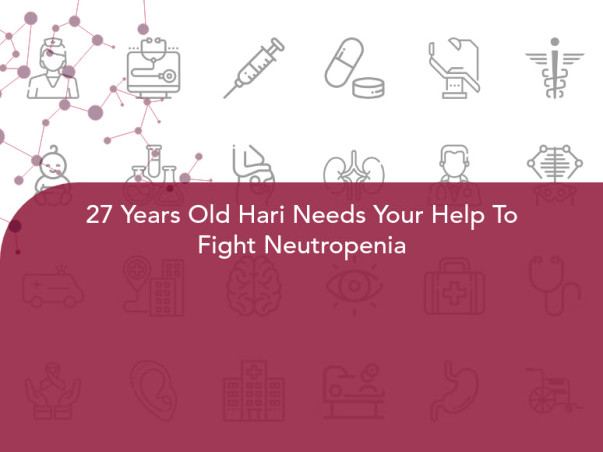 27 Years Old Hari Needs Your Help To Fight Neutropenia