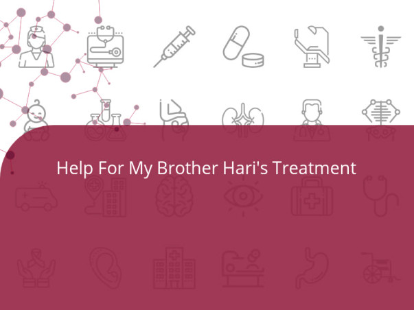 Help For My Brother Hari's Treatment