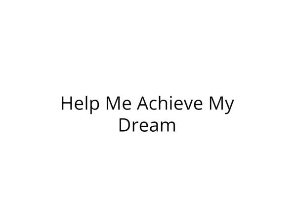 Help Me Achieve My Dream