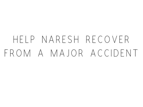 Help Naresh Recover From A Major Accident