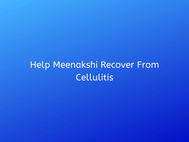 Help Meenakshi Recover From Cellulitis