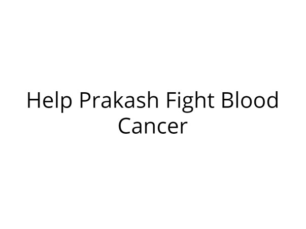 Help Prakash Fight Blood Cancer