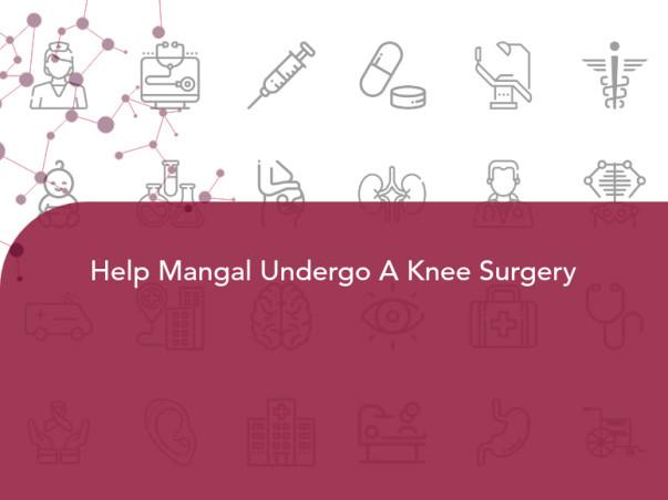 Help Mangal Undergo A Knee Surgery