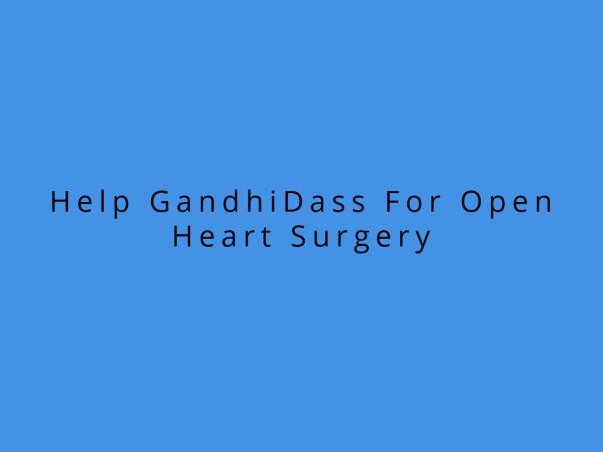 Help GandhiDass For Open Heart Surgery