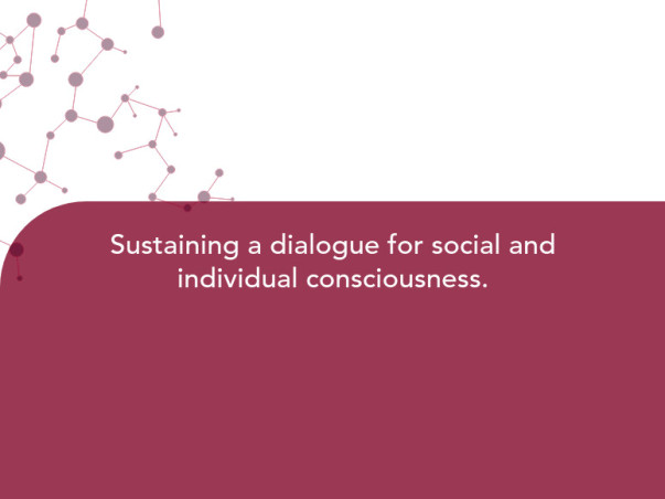 Sustaining a dialogue for social and individual consciousness.