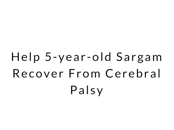 Help 5-year-old Sargam Recover From Cerebral Palsy