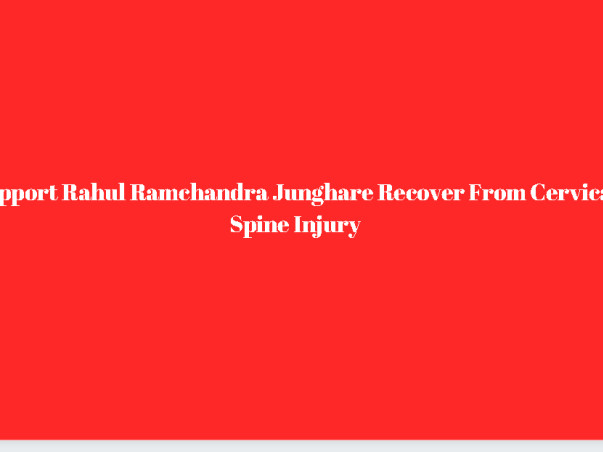 Support Rahul Ramchandra Junghare Recover From Cervical Spine Injury