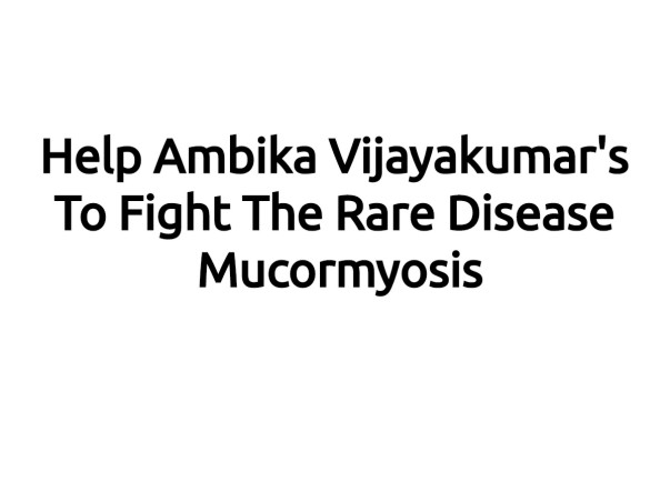 Help Ambika Vijayakumar's To Fight The Rare Disease Mucormycosis