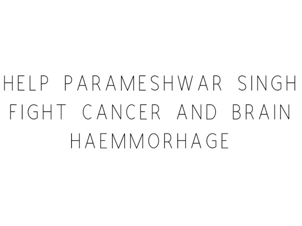 Help Parameshwar Singh Fight Cancer And Brain Haemmorhage