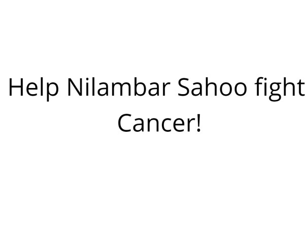 Help Nilambar Sahoo fight Cancer