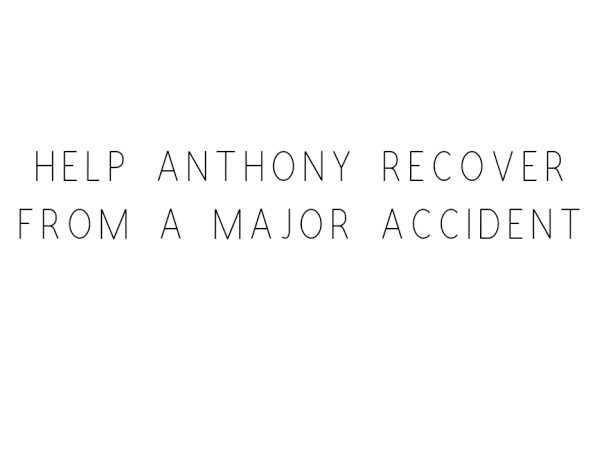 Help Anthony Recover From A Major Accident
