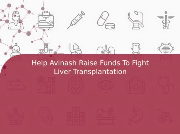 Help Avinash Raise Funds To Fight Liver Transplantation