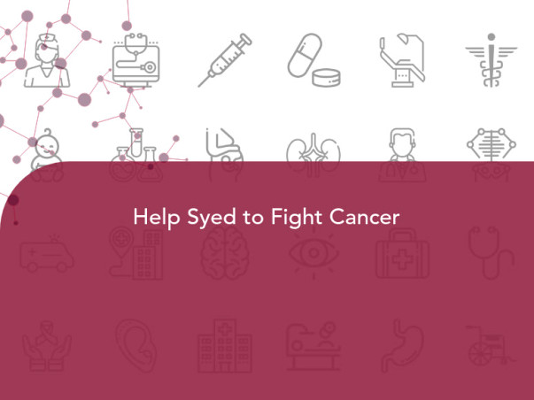 Help Syed to Fight Cancer