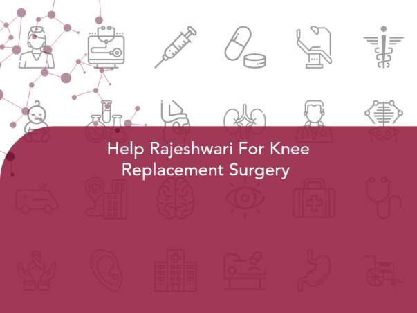 Help Rajeshwari For Knee Replacement Surgery