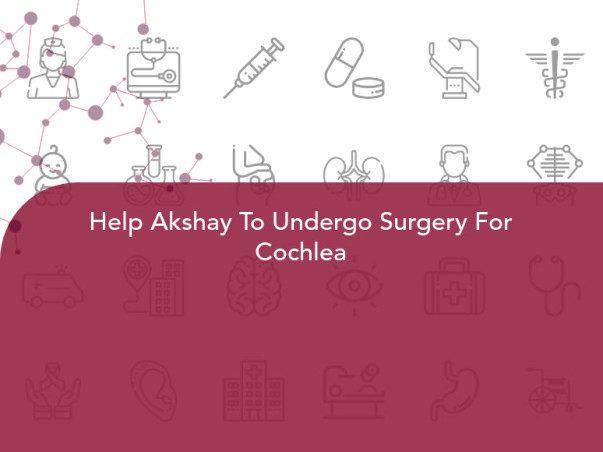 Help Akshay To Undergo Surgery For Cochlea
