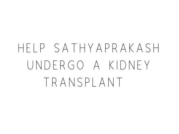Help Sathyaprakash Undergo A Kidney Transplant