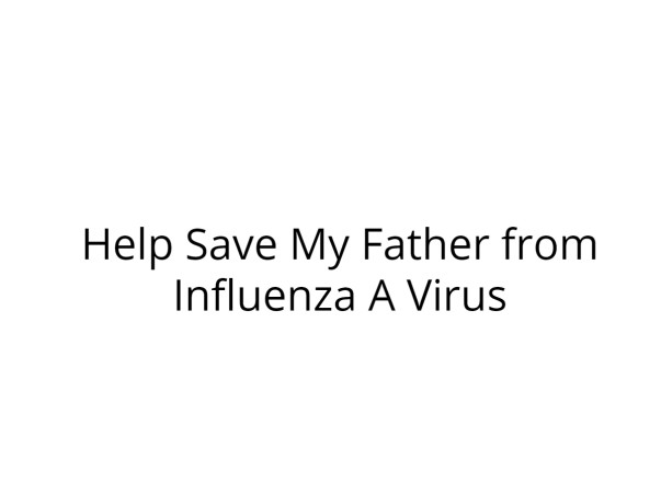 Help Save My Father from Influenza A Virus