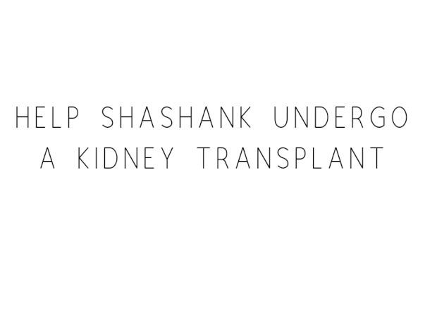 Help Shashank Undergo A Kidney Transplant