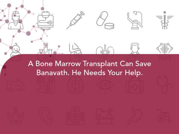 A Bone Marrow Transplant Can Save Banavath. He Needs Your Help.