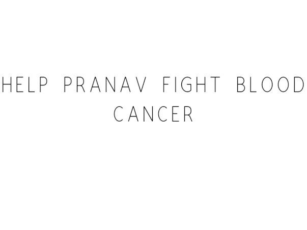 Help Pranav Fight Blood Cancer