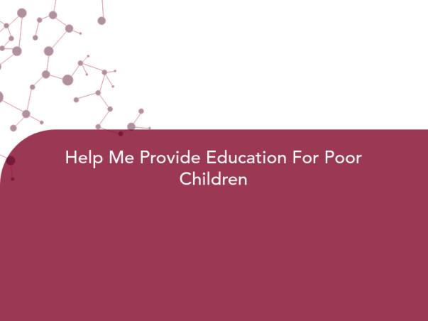 Help Me Provide Education For Poor Children