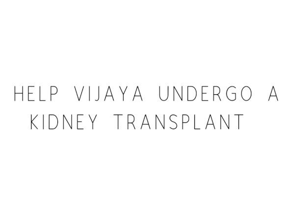 Help Vijaya Undergo A Kidney Transplant