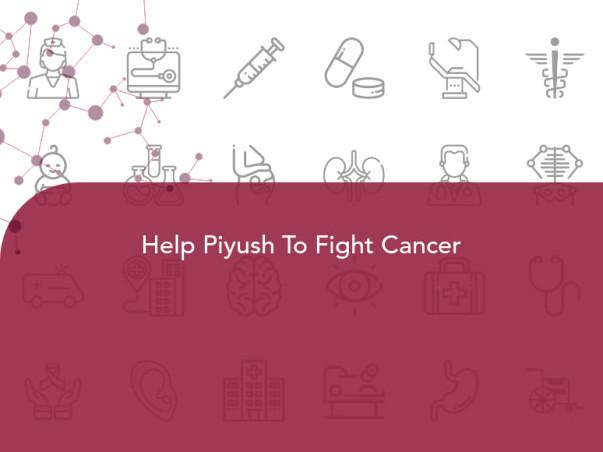 Help Piyush To Fight Cancer