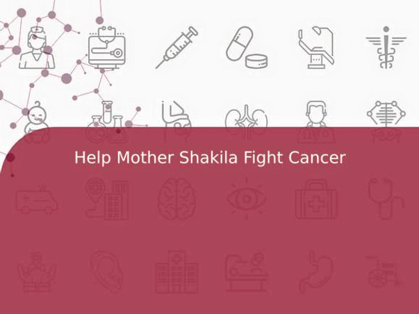 Help Mother Shakila Fight Cancer