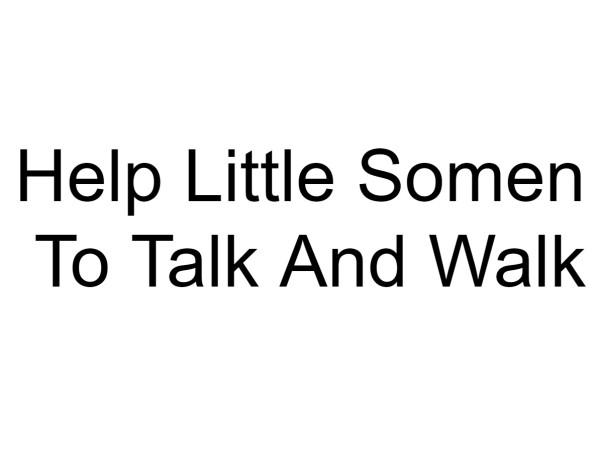 Help Little Somen To Talk And Walk