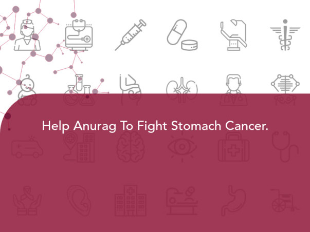 Help Anurag To Fight Stomach Cancer.