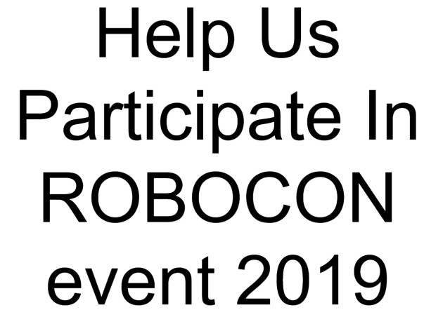 Help Us Participate In ROBOCON event 2019