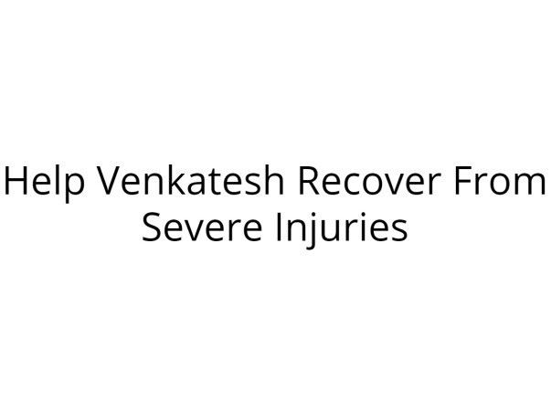 Please Help Venkateshwaran Recover from Severe Injuries