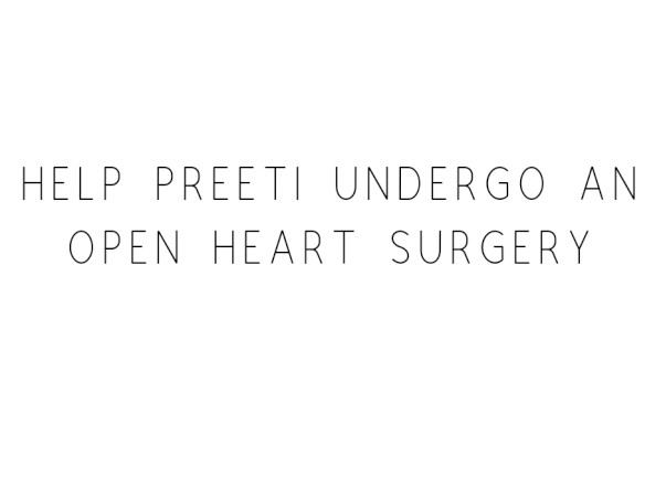 Help Preeti Undergo An Open Heart Surgery