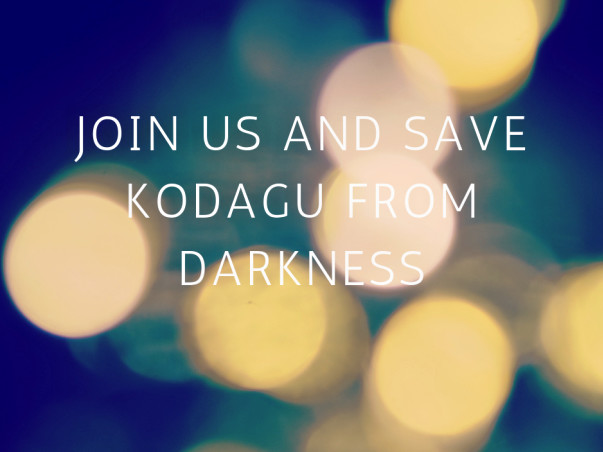 Join Us And Save Kodagu From Darkness