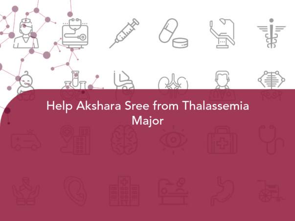 Help Akshara Sree from Thalassemia Major
