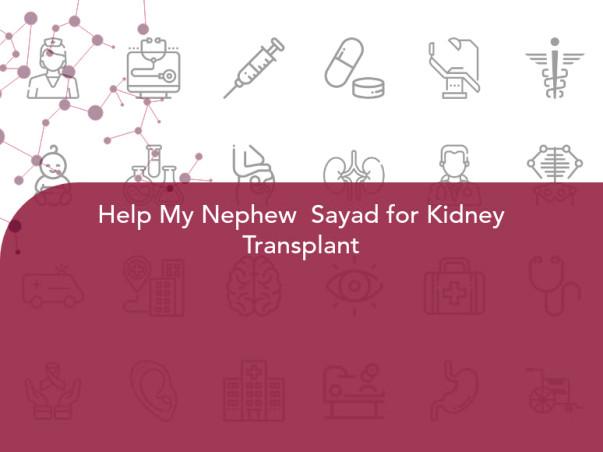 Help My Nephew  Sayad for Kidney Transplant