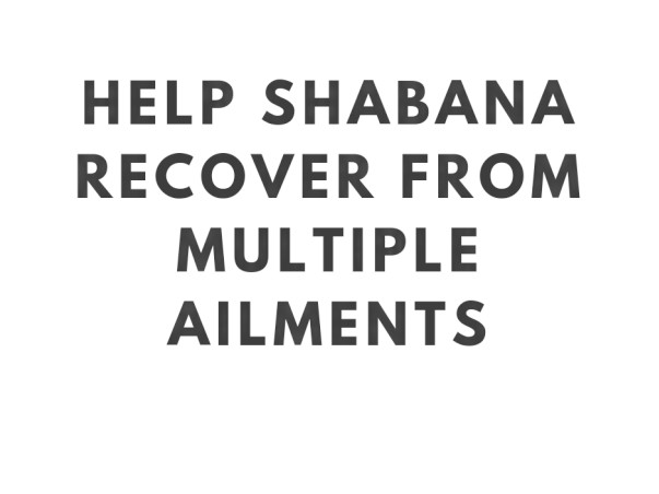 Help Shabana Recover From Multiple Ailments