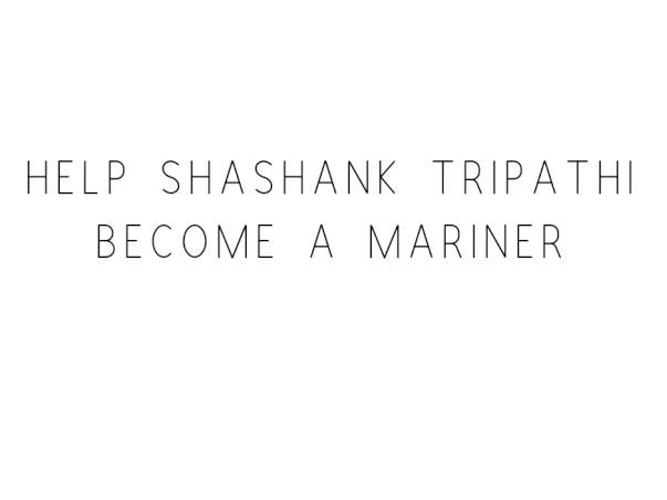 Help Shashank Tripathi Become A Mariner