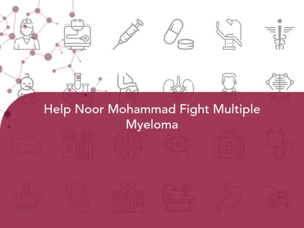 Help Noor Mohammad Fight Multiple Myeloma