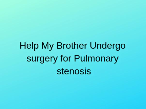 Help My Brother Undergo Open Heart Surgery