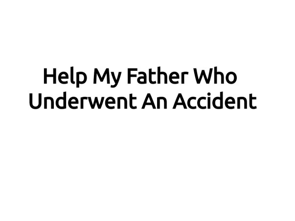 Help My Father Who Underwent An Accident