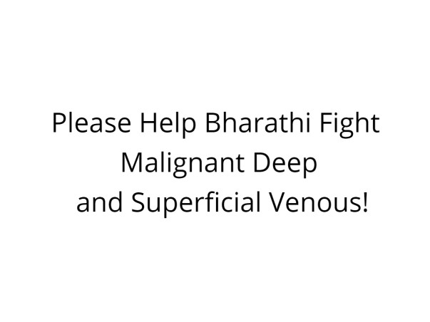 Please Help Bharathi Fight Malignant Deep and Superficial Venous!