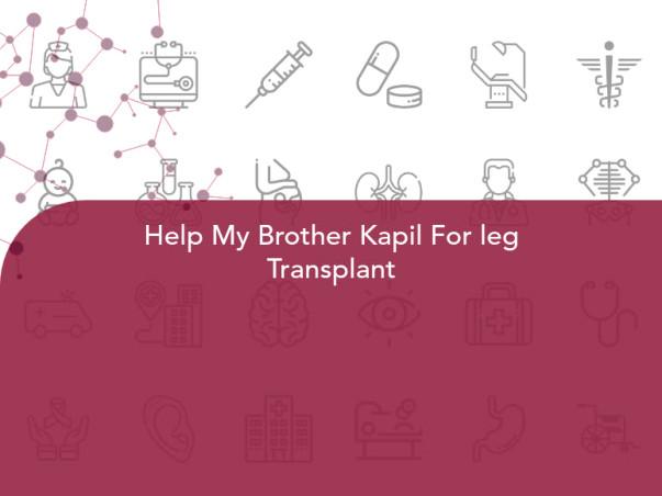 Help My Brother Kapil For leg Transplant
