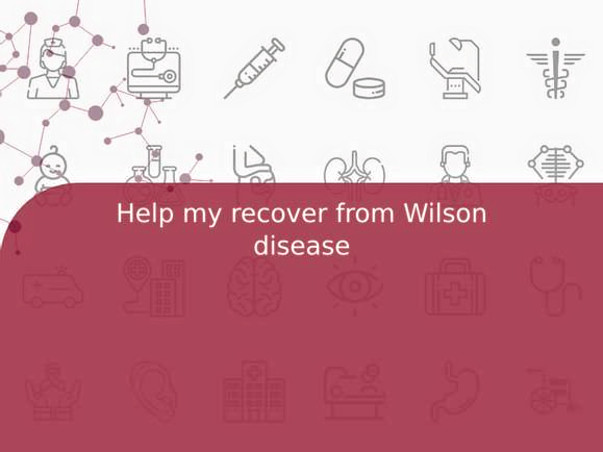 Help my recover from Wilson disease
